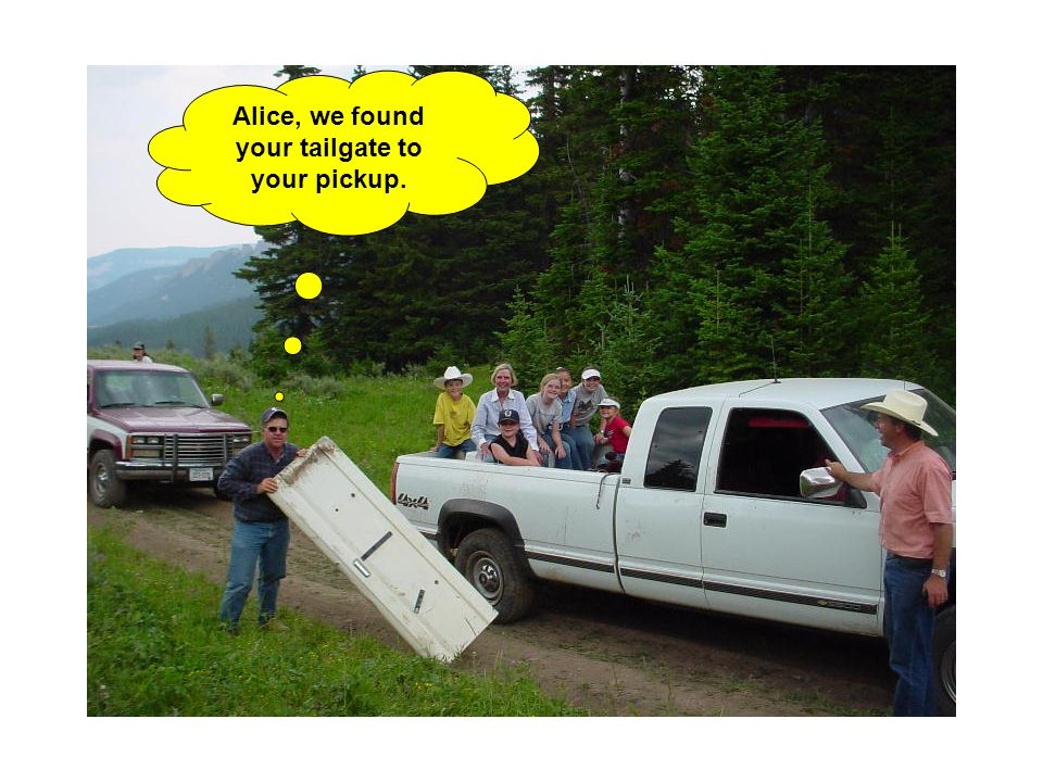 Alice, we found your tailgate to your pickup.