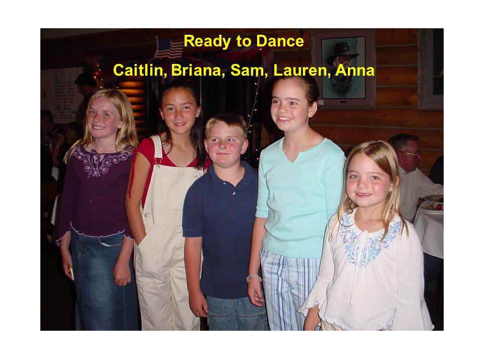 Ready to Dance Caitlin, Briana, Sam, Lauren, Anna