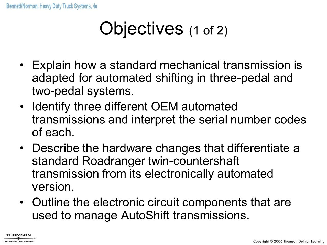 Objectives (1 of 2) Explain how a standard mechanical transmission is adapted for automated shifting in three-pedal and two-pedal systems. Identify th