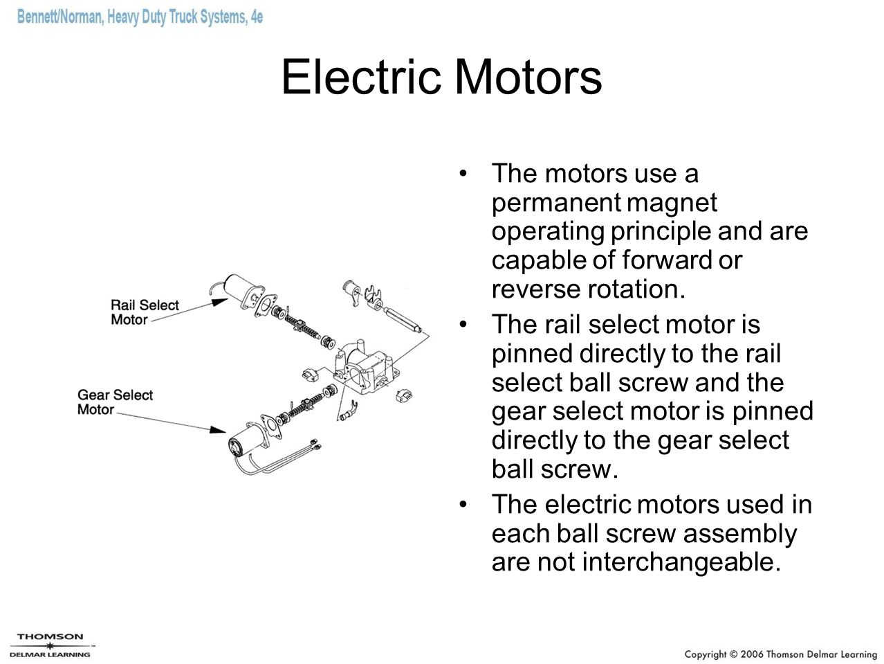 Electric Motors The motors use a permanent magnet operating principle and are capable of forward or reverse rotation. The rail select motor is pinned