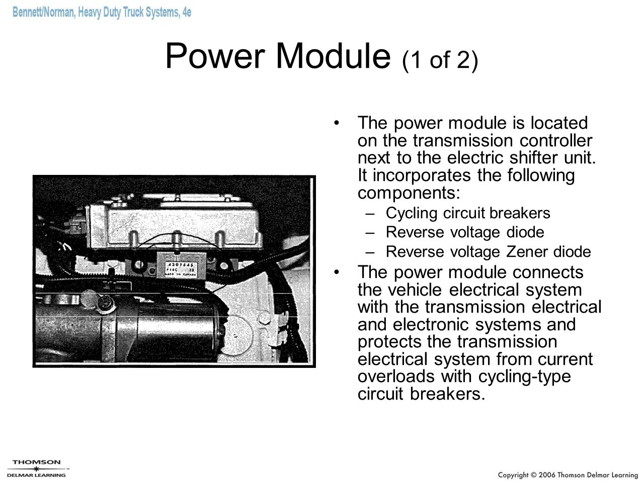 Power Module (1 of 2) The power module is located on the transmission controller next to the electric shifter unit. It incorporates the following comp