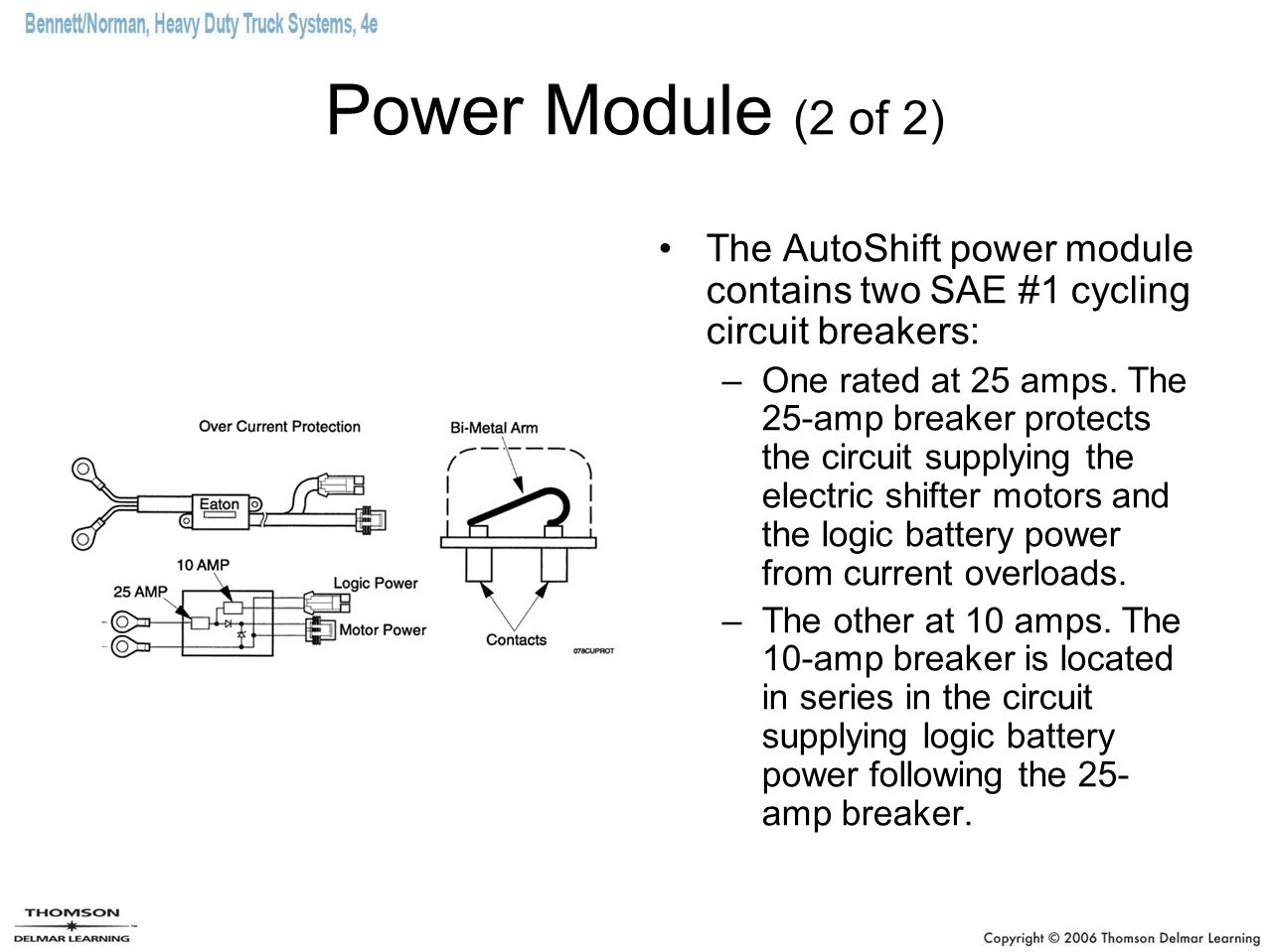 Power Module (2 of 2) The AutoShift power module contains two SAE #1 cycling circuit breakers: –One rated at 25 amps. The 25-amp breaker protects the