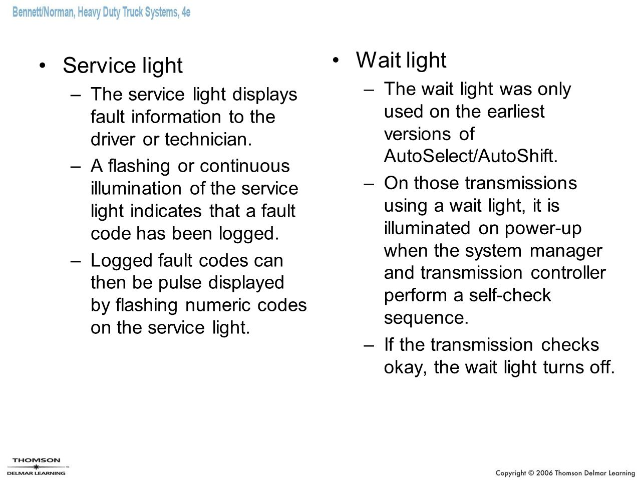 Service light –The service light displays fault information to the driver or technician. –A flashing or continuous illumination of the service light i