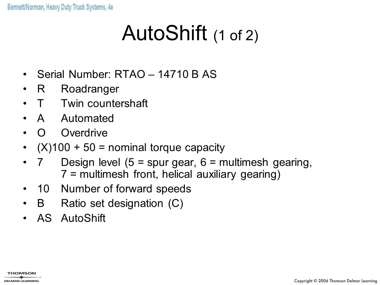 AutoShift (1 of 2) Serial Number: RTAO – 14710 B AS R Roadranger T Twin countershaft A Automated O Overdrive (X)100 + 50 = nominal torque capacity 7 D