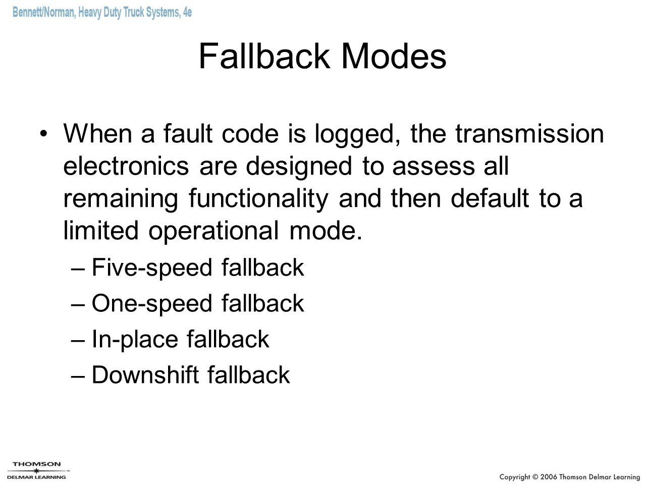 Fallback Modes When a fault code is logged, the transmission electronics are designed to assess all remaining functionality and then default to a limi