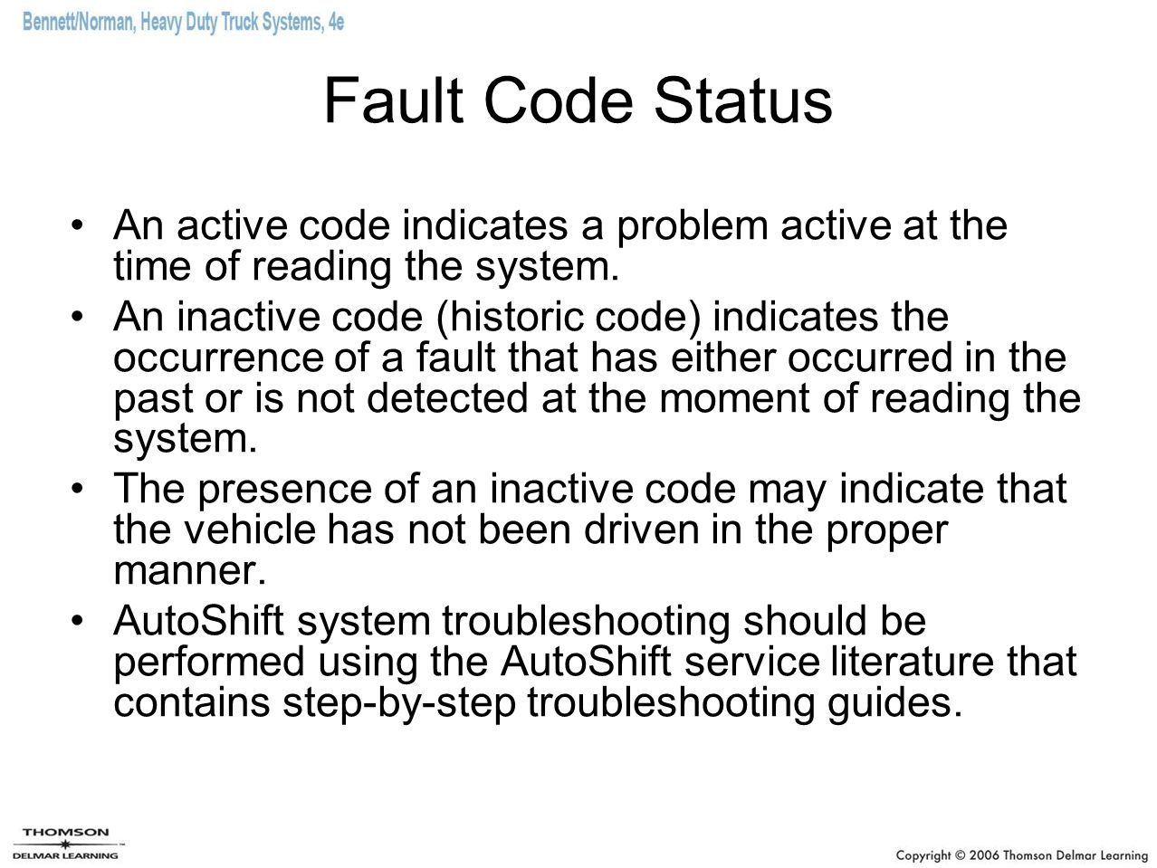 Fault Code Status An active code indicates a problem active at the time of reading the system. An inactive code (historic code) indicates the occurren