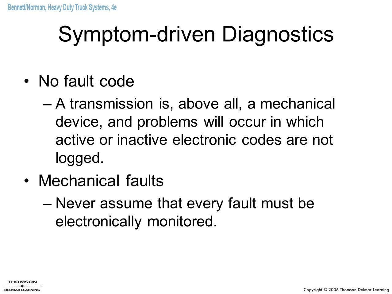 Symptom-driven Diagnostics No fault code –A transmission is, above all, a mechanical device, and problems will occur in which active or inactive elect