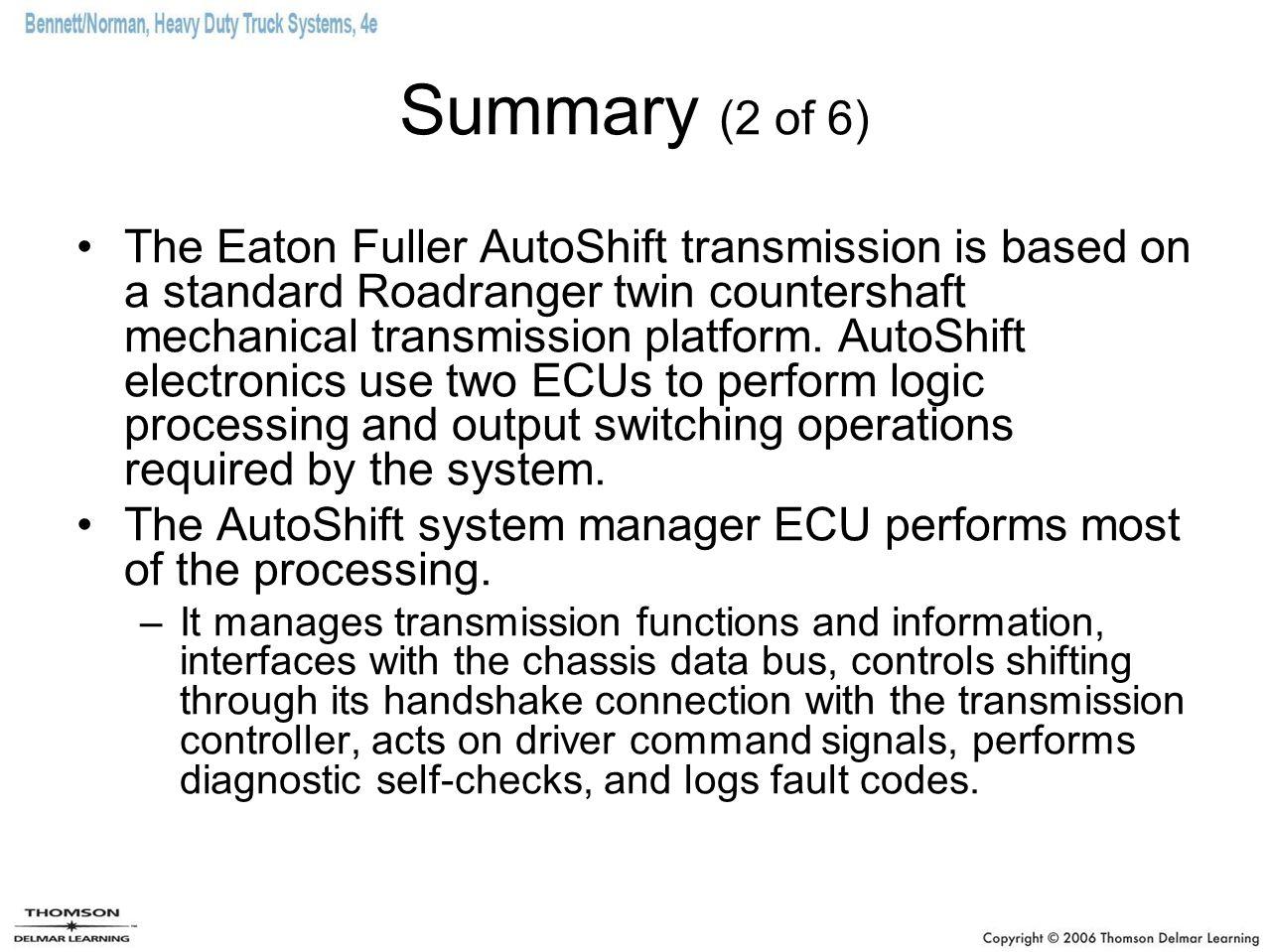 Summary (2 of 6) The Eaton Fuller AutoShift transmission is based on a standard Roadranger twin countershaft mechanical transmission platform. AutoShi