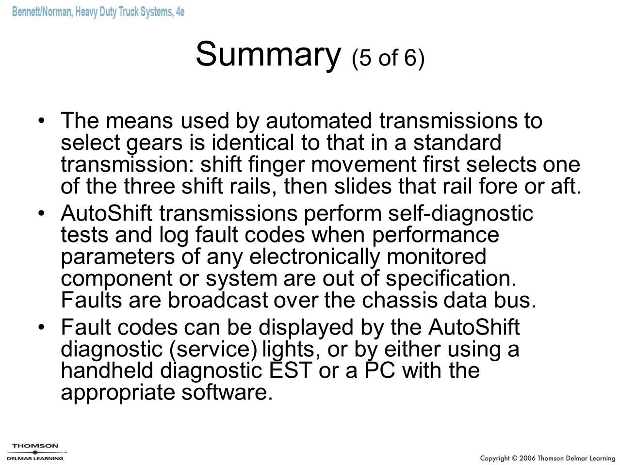 Summary (5 of 6) The means used by automated transmissions to select gears is identical to that in a standard transmission: shift finger movement firs