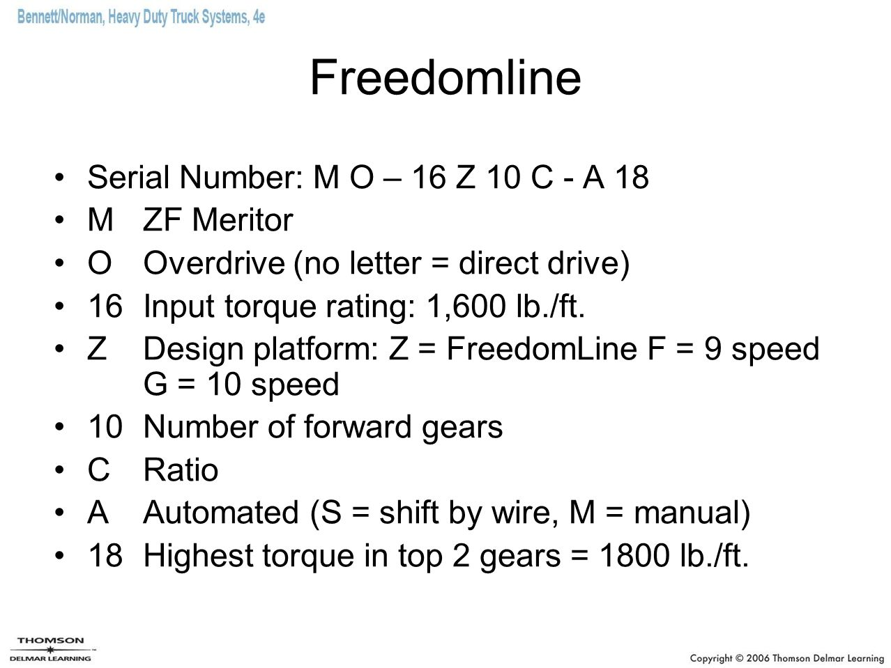 Freedomline Serial Number: M O – 16 Z 10 C - A 18 M ZF Meritor O Overdrive (no letter = direct drive) 16 Input torque rating: 1,600 lb./ft. Z Design p