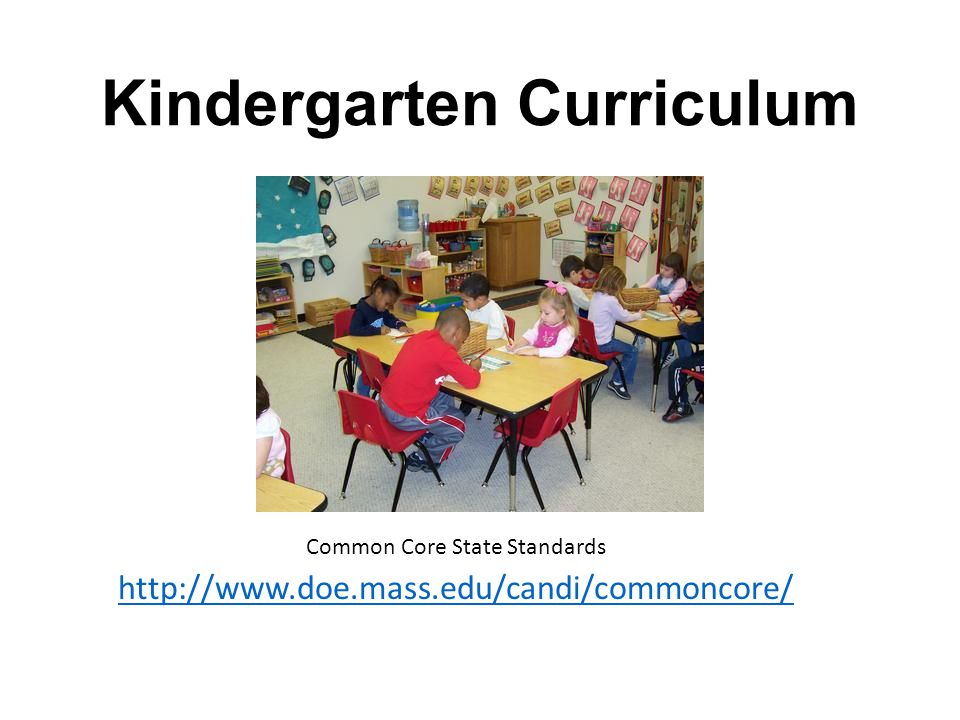 Kindergarten Curriculum Common Core State Standards http://www.doe.mass.edu/candi/commoncore/