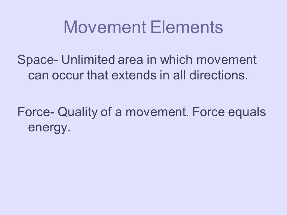 Movement Elements Space- Unlimited area in which movement can occur that extends in all directions.