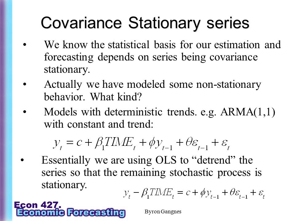 Covariance Stationary series We know the statistical basis for our estimation and forecasting depends on series being covariance stationary. Actually