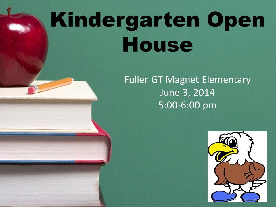 Kindergarten Open House Fuller GT Magnet Elementary June 3, 2014 5:00-6:00 pm