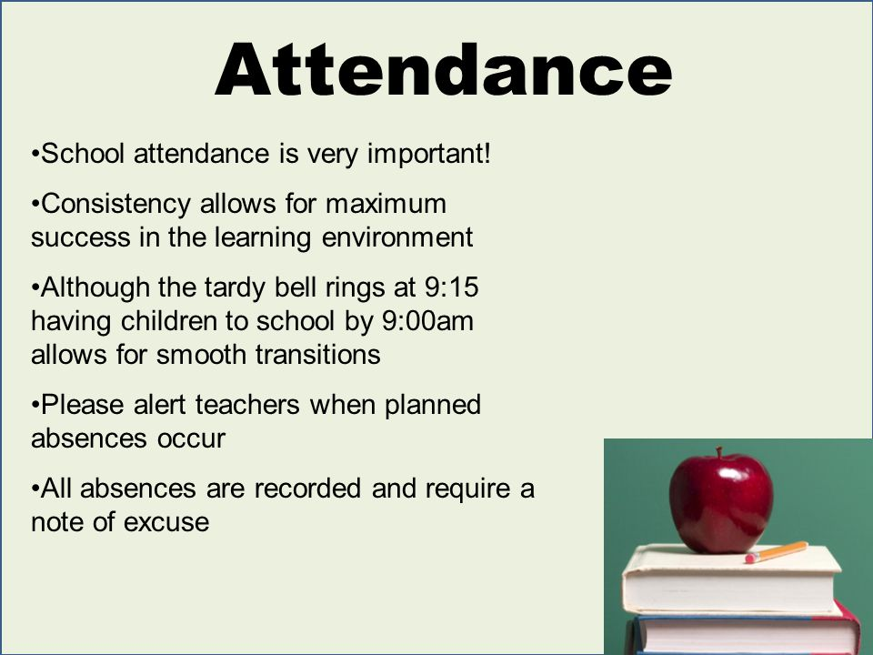 Attendance School attendance is very important! Consistency allows for maximum success in the learning environment Although the tardy bell rings at 9: