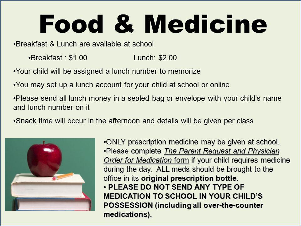 Food & Medicine ONLY prescription medicine may be given at school.ONLY prescription medicine may be given at school.