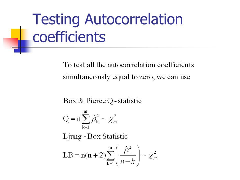 Testing autocorrelation coefficients If data is white noise, the sample autocorrelation coefficient is normally distributed with mean zero and varianc