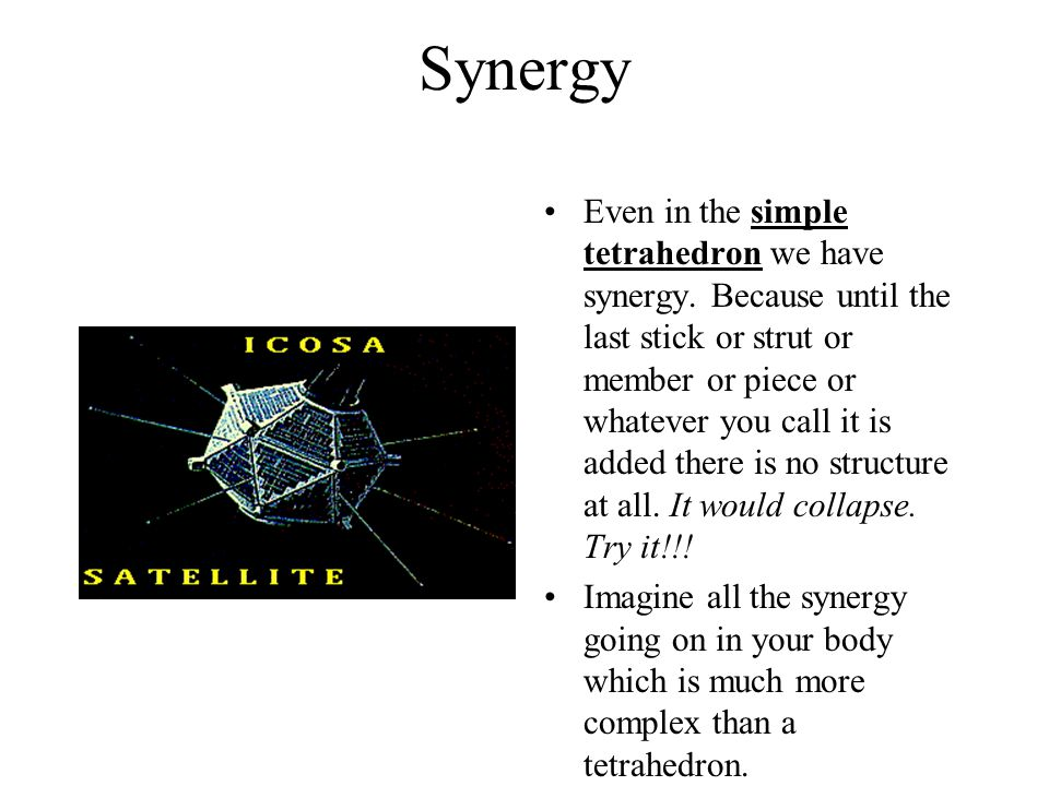 Synergy Even in the simple tetrahedron we have synergy.
