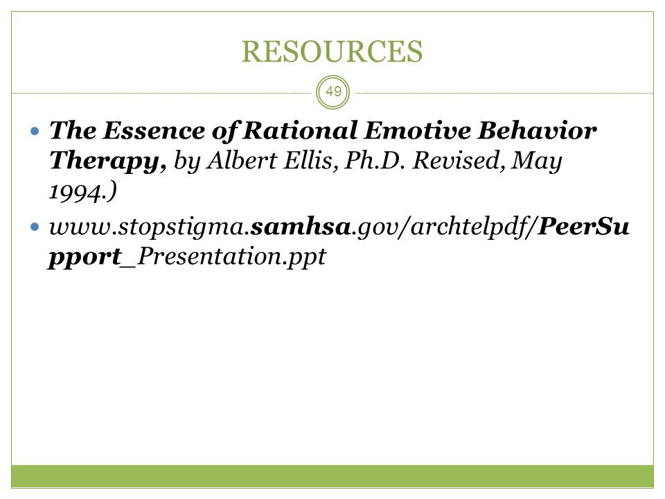 RESOURCES The Essence of Rational Emotive Behavior Therapy, by Albert Ellis, Ph.D.