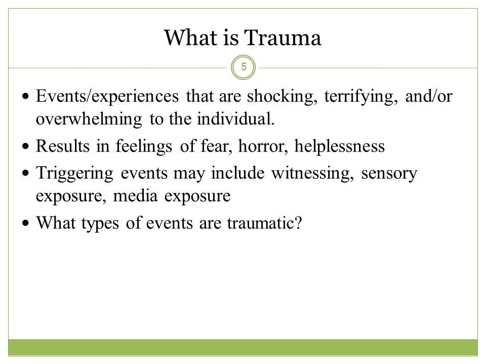 What is Trauma Pre and Perinatal Trauma Pre and Perinatal Trauma Single Episode Trauma Single Episode Trauma Developmental or Complex Trauma Developmental or Complex Trauma Historical Trauma Historical Trauma 6