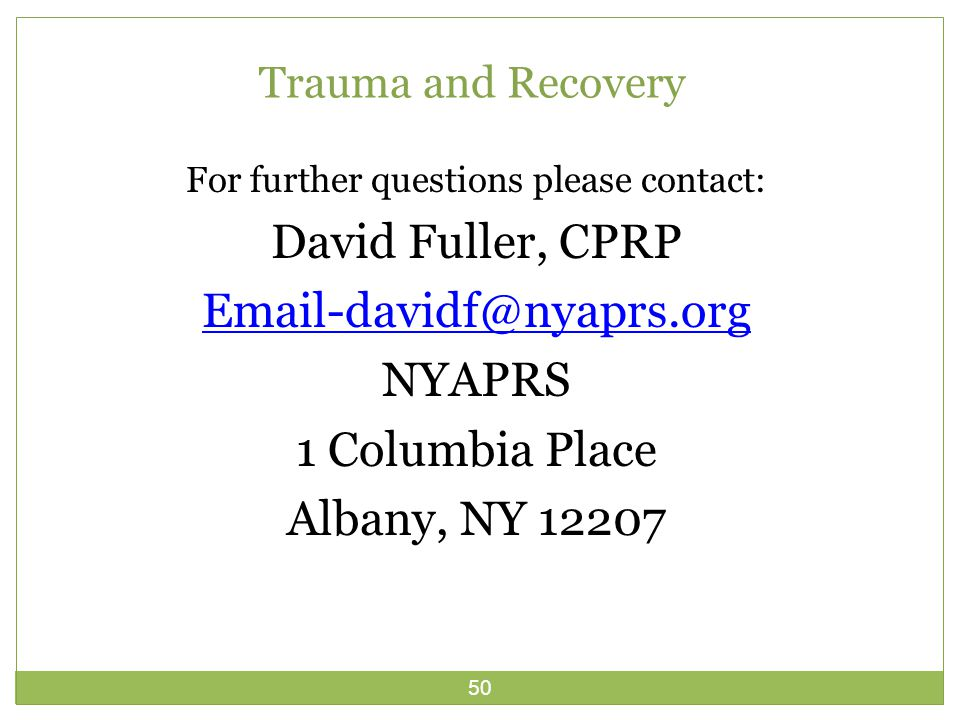 50 Trauma and Recovery For further questions please contact: David Fuller, CPRP Email-davidf@nyaprs.org NYAPRS 1 Columbia Place Albany, NY 12207