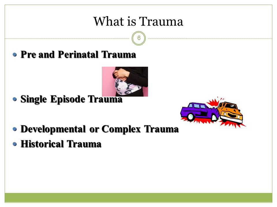 Types of Trauma Resulting in Serious Mental Illness Are usually not a single blow event e.g.