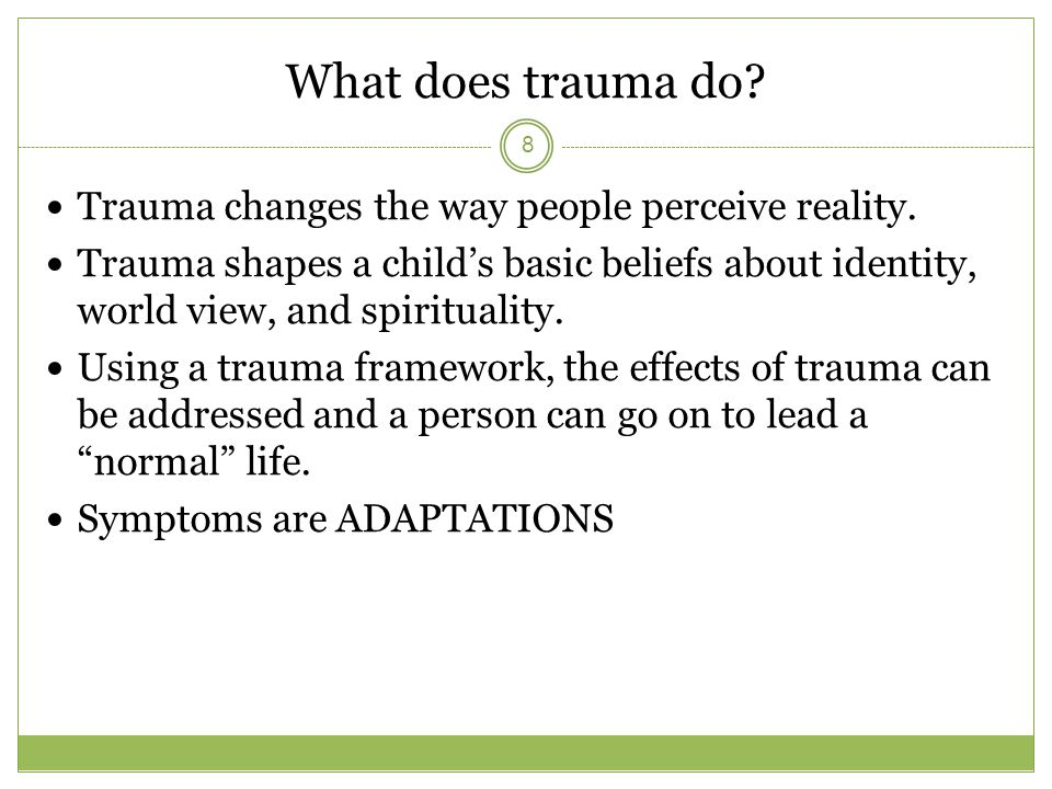 What does trauma do. Trauma changes the way people perceive reality.