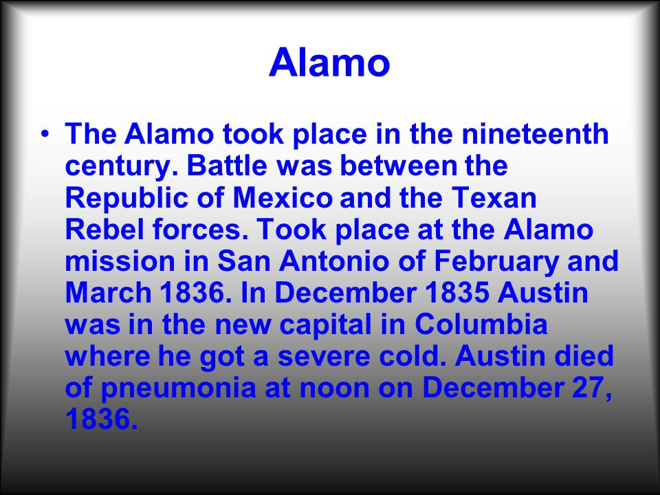 Alamo The Alamo took place in the nineteenth century.