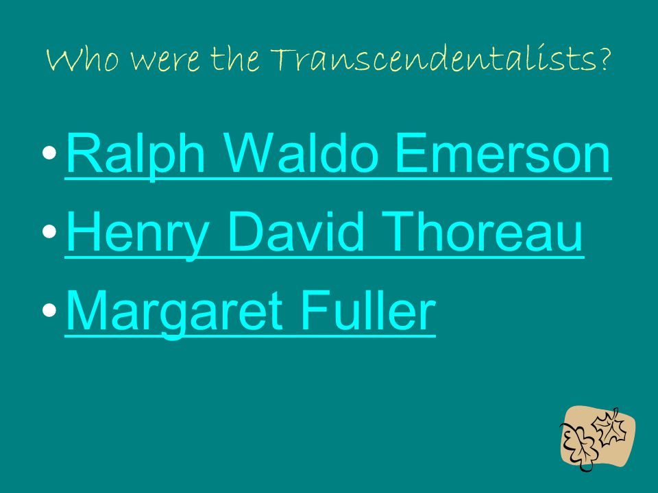 Who were the Transcendentalists? Ralph Waldo Emerson Henry David Thoreau Margaret Fuller
