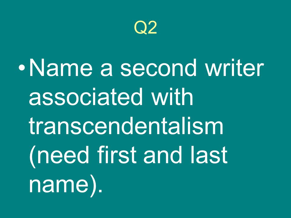 Q2 Name a second writer associated with transcendentalism (need first and last name).