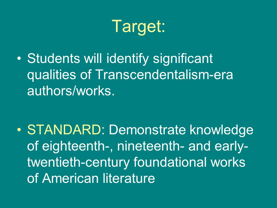Target: Students will identify significant qualities of Transcendentalism-era authors/works. STANDARD: Demonstrate knowledge of eighteenth-, nineteent