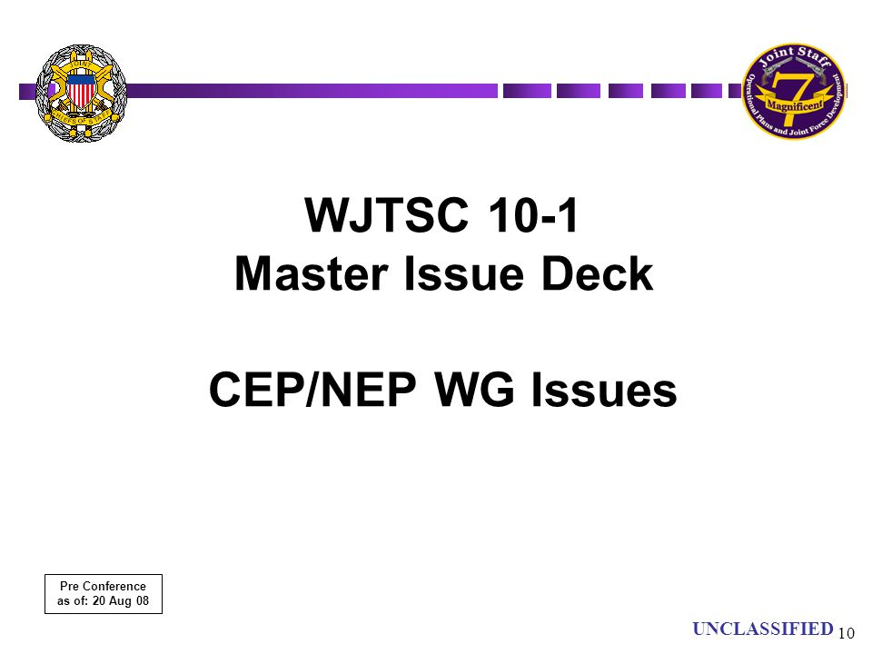 UN UNCLASSIFIED 10 WJTSC 10-1 Master Issue Deck CEP/NEP WG Issues Pre Conference as of: 20 Aug 08