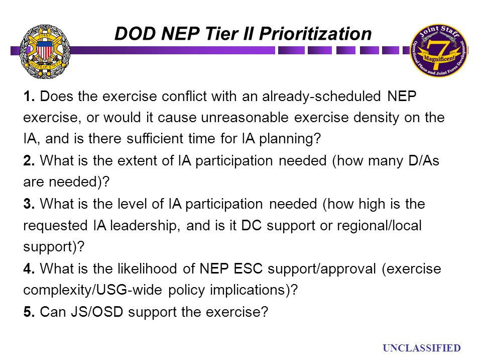 UN UNCLASSIFIED DOD NEP Tier II Prioritization 1. Does the exercise conflict with an already-scheduled NEP exercise, or would it cause unreasonable ex