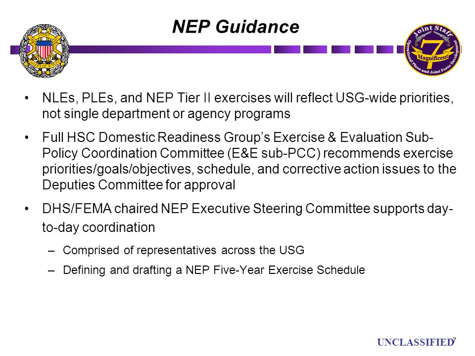 UN UNCLASSIFIED NEP Guidance NLEs, PLEs, and NEP Tier II exercises will reflect USG-wide priorities, not single department or agency programs Full HSC