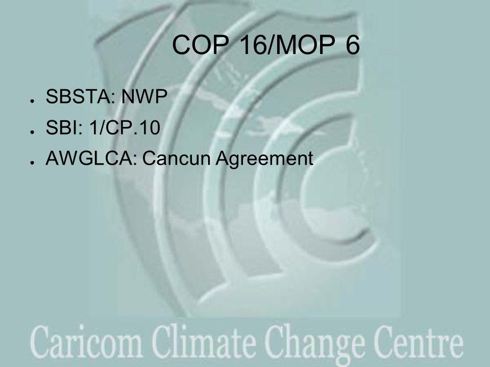 COP 16/MOP 6 ● SBSTA: NWP ● SBI: 1/CP.10 ● AWGLCA: Cancun Agreement