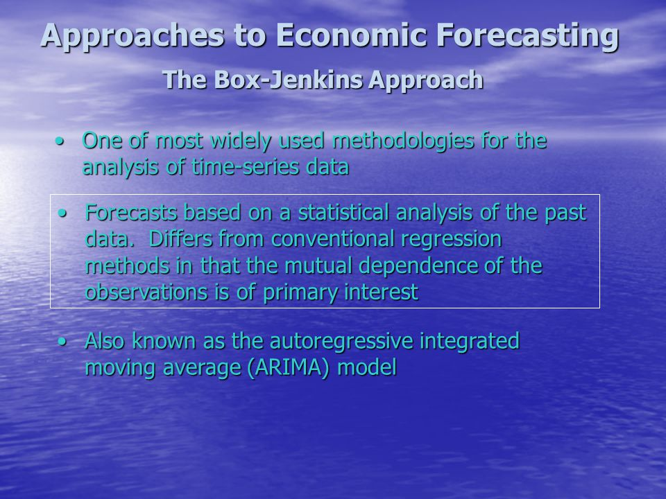 Approaches to Economic Forecasting The Box-Jenkins Approach One of most widely used methodologies for the analysis of time-series dataOne of most wide