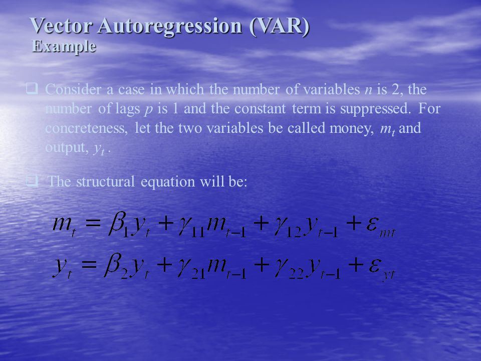 Vector Autoregression (VAR) Example  Consider a case in which the number of variables n is 2, the number of lags p is 1 and the constant term is supp