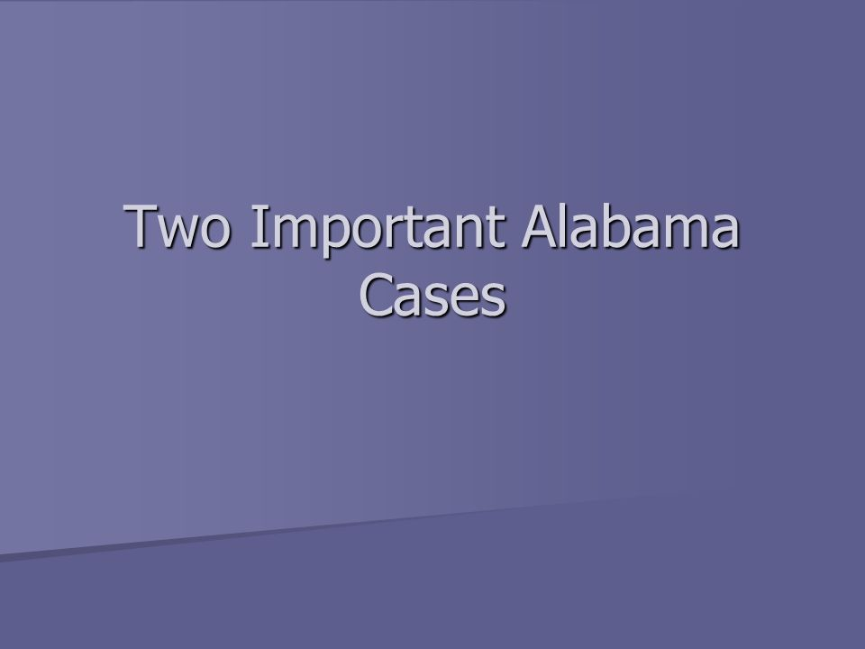 Two Important Alabama Cases