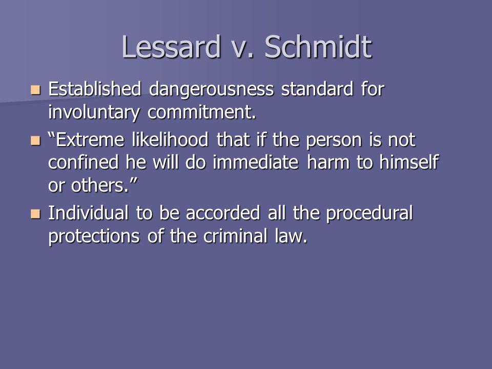 "Lessard v. Schmidt Established dangerousness standard for involuntary commitment. Established dangerousness standard for involuntary commitment. ""Extr"