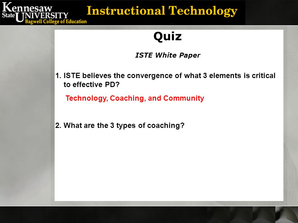 Quiz 1. ISTE believes the convergence of what 3 elements is critical to effective PD.