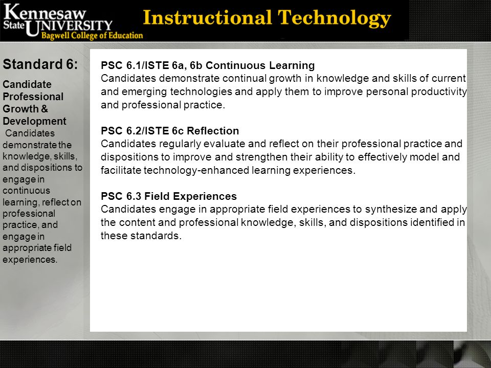 PSC 6.1/ISTE 6a, 6b Continuous Learning Candidates demonstrate continual growth in knowledge and skills of current and emerging technologies and apply them to improve personal productivity and professional practice.
