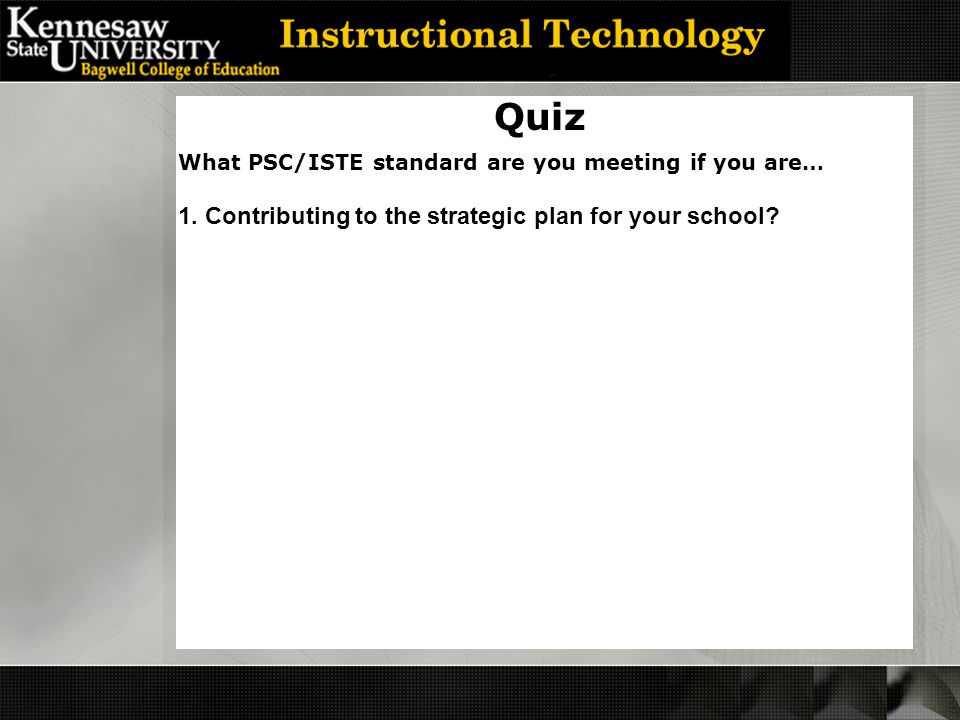 Quiz 1. Contributing to the strategic plan for your school.