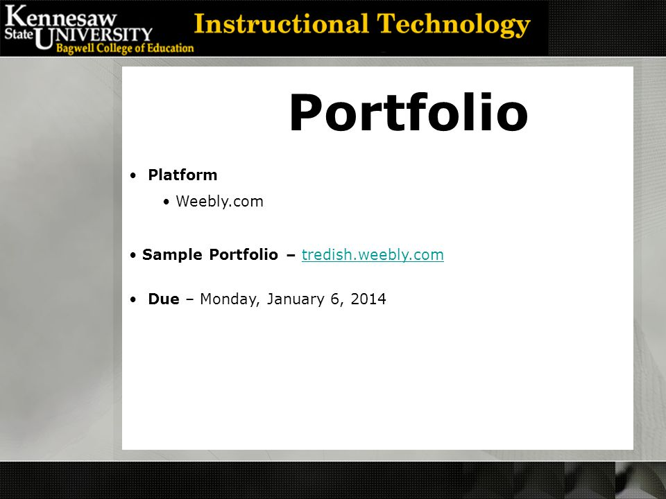 Portfolio Platform Weebly.com Sample Portfolio – tredish.weebly.com tredish.weebly.com Due – Monday, January 6, 2014