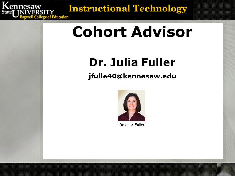 Cohort Advisor Dr. Julia Fuller jfulle40@kennesaw.edu Dr. Julia Fuller