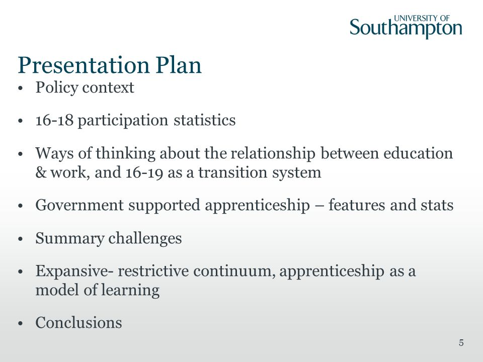Presentation Plan Policy context 16-18 participation statistics Ways of thinking about the relationship between education & work, and 16-19 as a transition system Government supported apprenticeship – features and stats Summary challenges Expansive- restrictive continuum, apprenticeship as a model of learning Conclusions 5