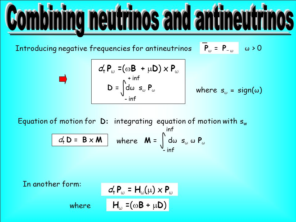 D  = d  s  P  d t P  =(  B +  D) x P  Introducing negative frequencies for antineutrinos P  = P   > 0 where  s  = sign(  ) Equ