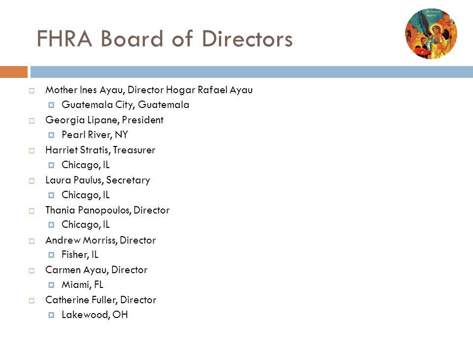 FHRA Board of Directors  Mother Ines Ayau, Director Hogar Rafael Ayau  Guatemala City, Guatemala  Georgia Lipane, President  Pearl River, NY  Har