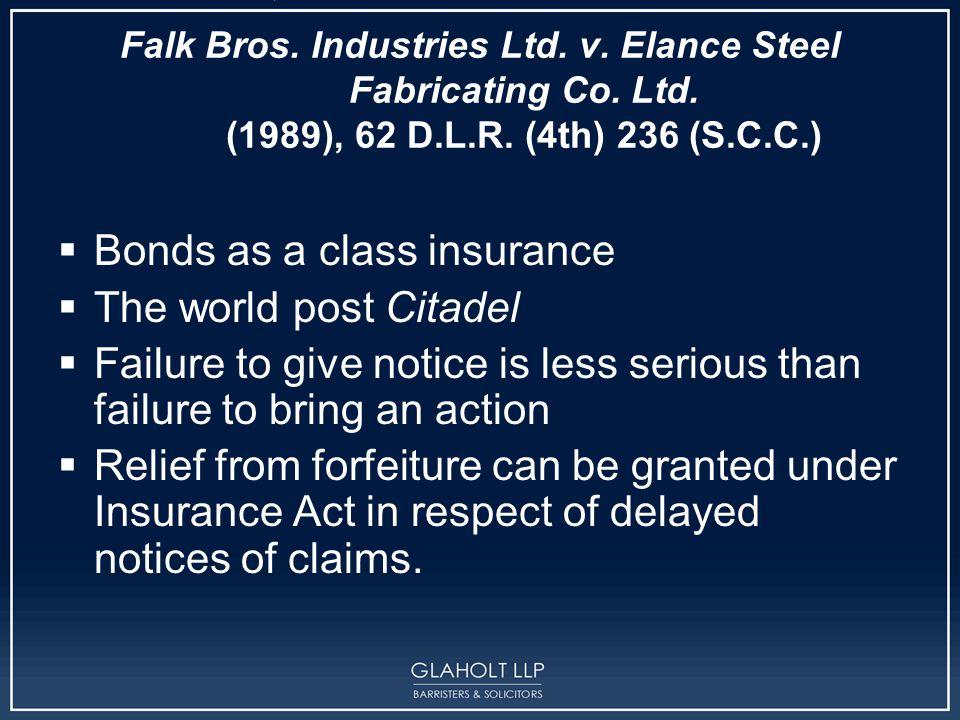 Falk Bros. Industries Ltd. v. Elance Steel Fabricating Co. Ltd. (1989), 62 D.L.R. (4th) 236 (S.C.C.)  Bonds as a class insurance  The world post Cit