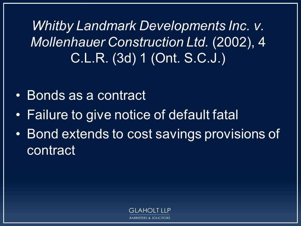 Whitby Landmark Developments Inc. v. Mollenhauer Construction Ltd. (2002), 4 C.L.R. (3d) 1 (Ont. S.C.J.) Bonds as a contract Failure to give notice of