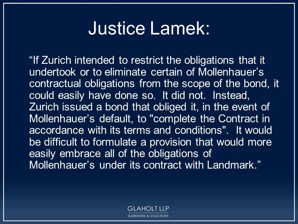 Justice Lamek: If Zurich intended to restrict the obligations that it undertook or to eliminate certain of Mollenhauer's contractual obligations from the scope of the bond, it could easily have done so.